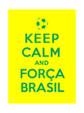 Keep Calm and Forca Brasil Prints by  Thomaspajot