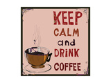 Poster: Keep Calm and Drink Coffee. Vector Illustration. Prints by De Visu