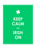 Keep Calm and Irish On Prints by  place4design