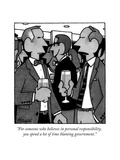 """For someone who believes in personal responsibility, you spend a lot of t…"" - New Yorker Cartoon Premium Giclee Print by William Haefeli"