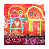 Change the World Now Giclee Print by Poul Pava