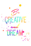 Be Creative Posters by Jace Grey