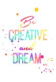 Be Creative Pósters por Jace Grey