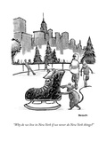 """Why do we live in New York if we never do New York things?"" - New Yorker Cartoon Premium Giclee Print by Corey Pandolph"