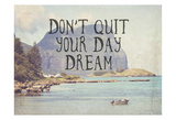 Don'T Quit Your Daydream Posters by Ashley Davis