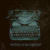 Written to be Together Prints