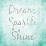 Dream, Sparkle, Shine Prints by  SD Graphics Studio