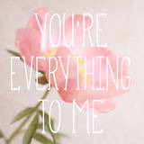 You're Everything to Me Posters by Sarah Gardner