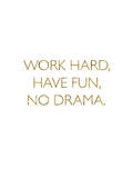 Work Hard Have Fun No Drama Posters by Brett Wilson