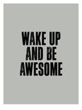 Wake Up And Be Awesome Posters by Brett Wilson