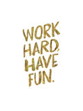 Work Hard Have Fun Gold Print by Brett Wilson