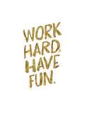 Work Hard Have Fun Gold Lámina por Brett Wilson