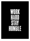 Work Hard Stay Humble Black Prints by Brett Wilson