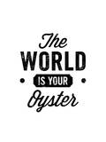 The World Is Your Oyster Poster by Brett Wilson