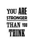 You Are Stronger Than You Think Prints by Brett Wilson
