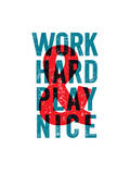 Work Hard Play Nice Posters by Brett Wilson