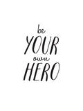 Be Your Own Hero Print by Brett Wilson