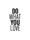 Do What You Love Posters by Brett Wilson