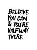 Believe You Can And You'Re Halfway There Posters by Brett Wilson