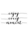 Enjoy Every Moment Posters by Brett Wilson