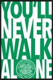 Celtic - You'll never walk alone Prints
