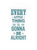 Every Little Thing Is Gonna Be Alright Prints by Brett Wilson