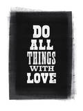 Do All Things With Love Letterpress Poster by Brett Wilson