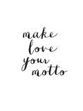 Make Love Your Motto Posters by Brett Wilson