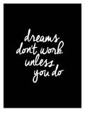 Dreams Dont Work Unless You Do Art by Brett Wilson