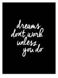 Dreams Dont Work Unless You Do Art by Brett Wilson
