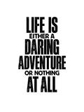 Life Is Either A Daring Adventure Posters by Brett Wilson