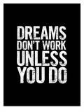 Dreams Dont Work Unless You Do Block Plakat af Brett Wilson