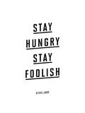 Stay Hungry Stay Foolish Steve Jobs Posters by Brett Wilson