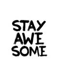Stay Awesome Prints by Brett Wilson