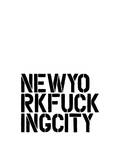 New York Fucking City Posters by Brett Wilson