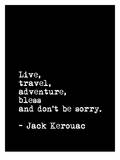 Live Travel Adventure Bless And Don'T Be Sorry Print by Brett Wilson