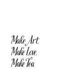 Make Art Make Love Make Tea Posters by Brett Wilson