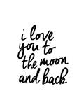 I Love You To The Moon And Back Plakater af Brett Wilson