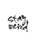 Stay Weird Prints by Brett Wilson