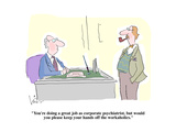 """You're doing a great job as corporate psychiatrist, but would you please …"" - Cartoon Premium Giclee Print by Arnie Levin"