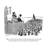 """They were fine with the tyranny, cruelty and oppression, but you really …"" - Cartoon Premium Giclee Print by Joe Dator"