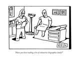 """Have you been reading a lot of exhaustive biographies lately?"" - New Yorker Cartoon Premium Giclee Print by Bruce Eric Kaplan"