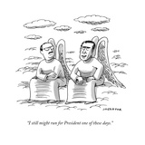 """""""I still might run for President one of these days."""" - Cartoon Regular Giclee Print by Joe Dator"""