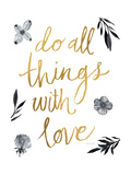 Do All Things with Love BW Poster by Sara Zieve Miller