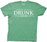 Drunk History - Tonight We Make Drunk History T-shirts