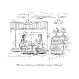"""We're divorced, but we are still friends—friends with lawyers."" - New Yorker Cartoon Premium Giclee Print by Barbara Smaller"