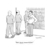 """That's doctor inmate #2264."" - New Yorker Cartoon Premium Giclee Print by Charlie Hankin"