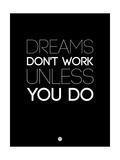 Dreams Don't Work Unless You Do 2 Prints
