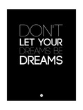 Don't Let Your Dreams Be Dreams 3 Posters by  NaxArt