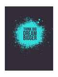 Think Big Dream Bigger 2 Posters by  NaxArt